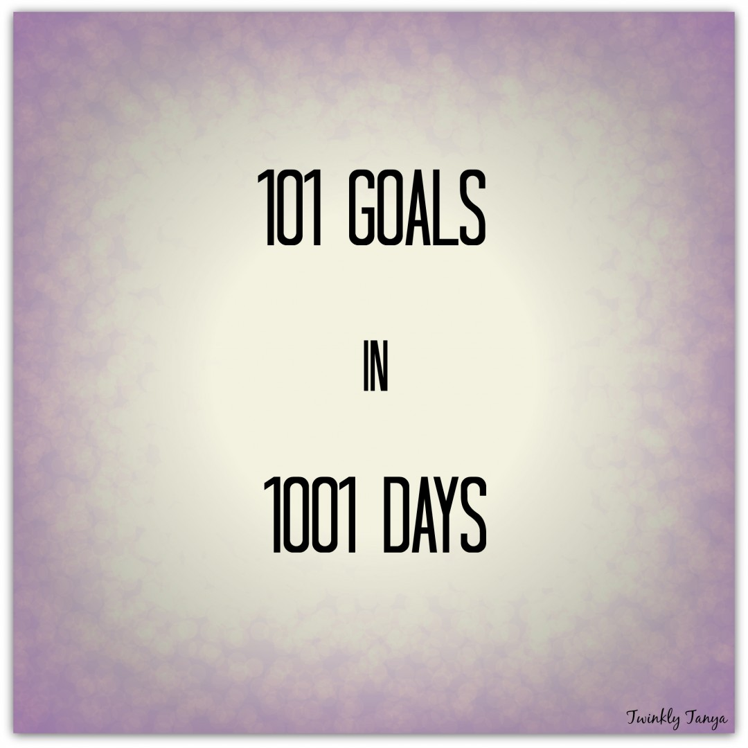 Twinkly Tanya ~ My 101 Goals in 1001 Days | Day Zero Project | Goals | Lifestyle